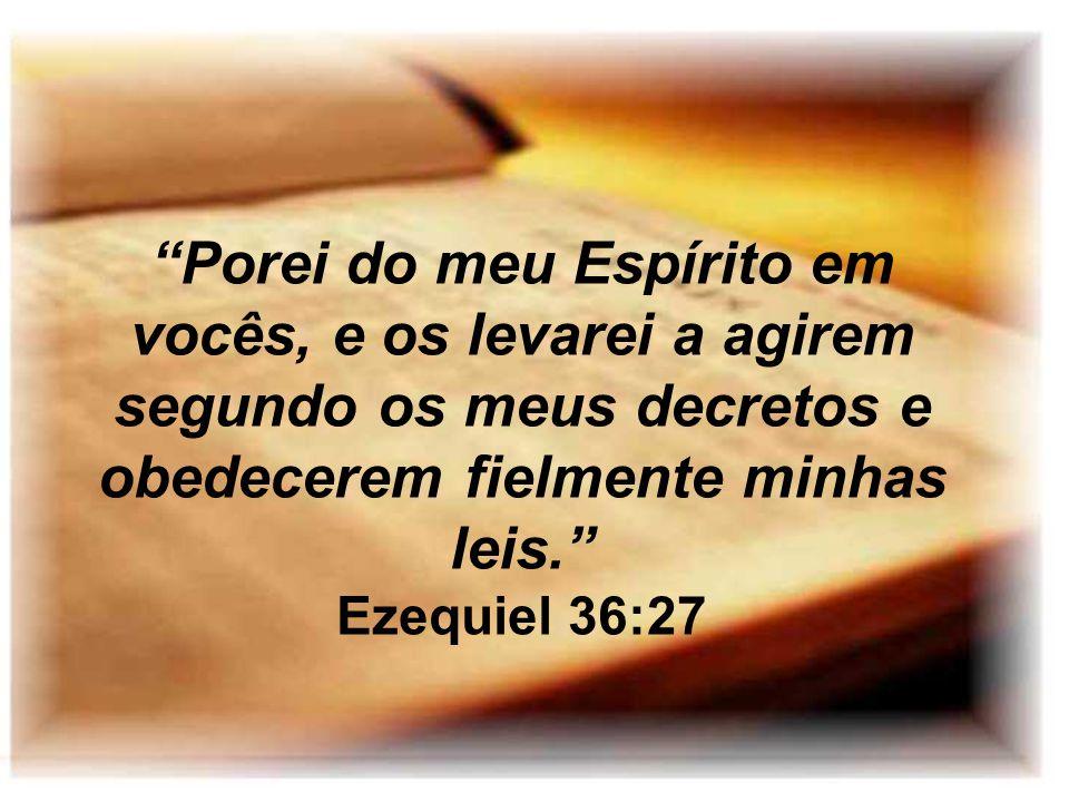 Porei do meu Espírito em vocês, e os levarei a agirem segundo os meus decretos e obedecerem fielmente minhas leis.