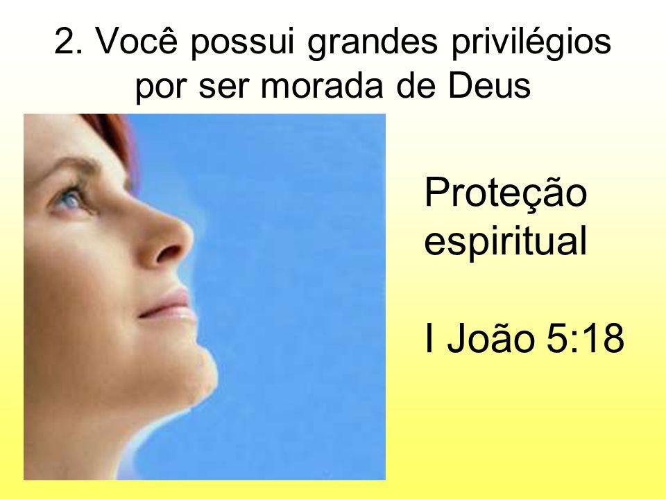 2. Você possui grandes privilégios por ser morada de Deus