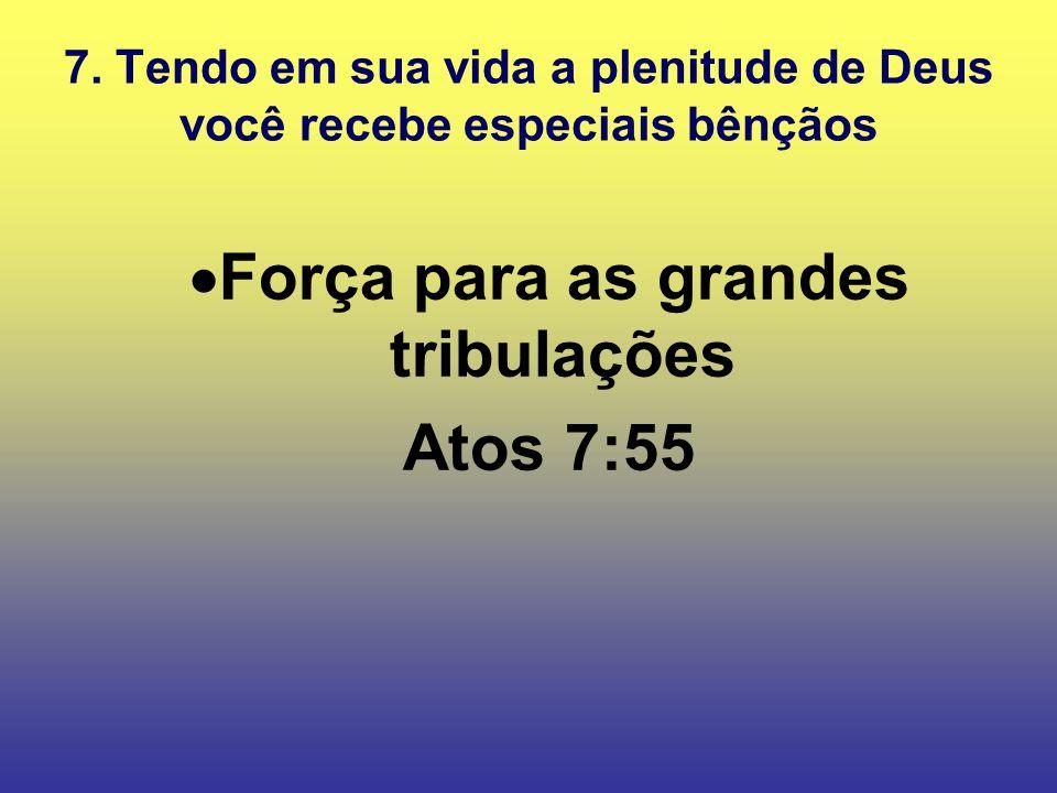 7. Tendo em sua vida a plenitude de Deus você recebe especiais bênçãos