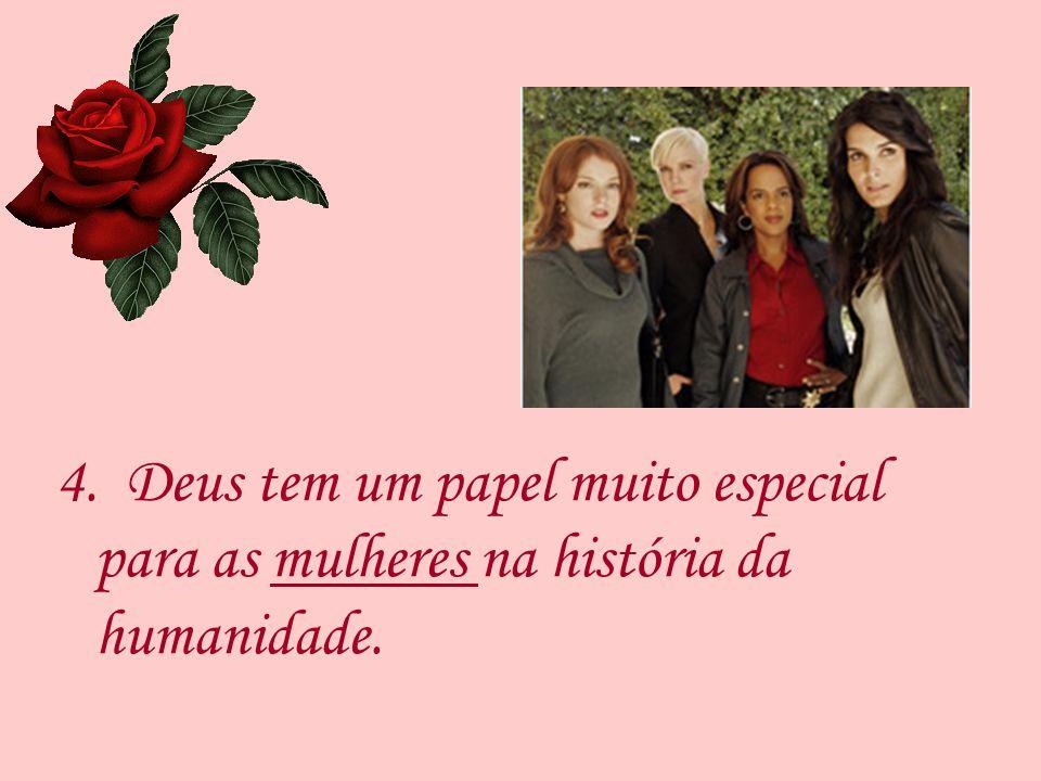 4. Deus tem um papel muito especial para as mulheres na história da humanidade.