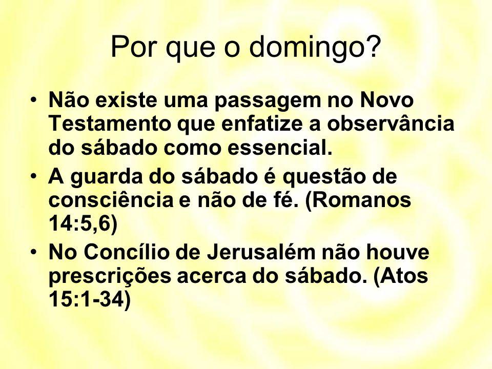 Por que o domingo Não existe uma passagem no Novo Testamento que enfatize a observância do sábado como essencial.