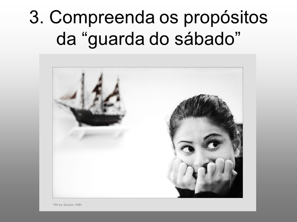 3. Compreenda os propósitos da guarda do sábado
