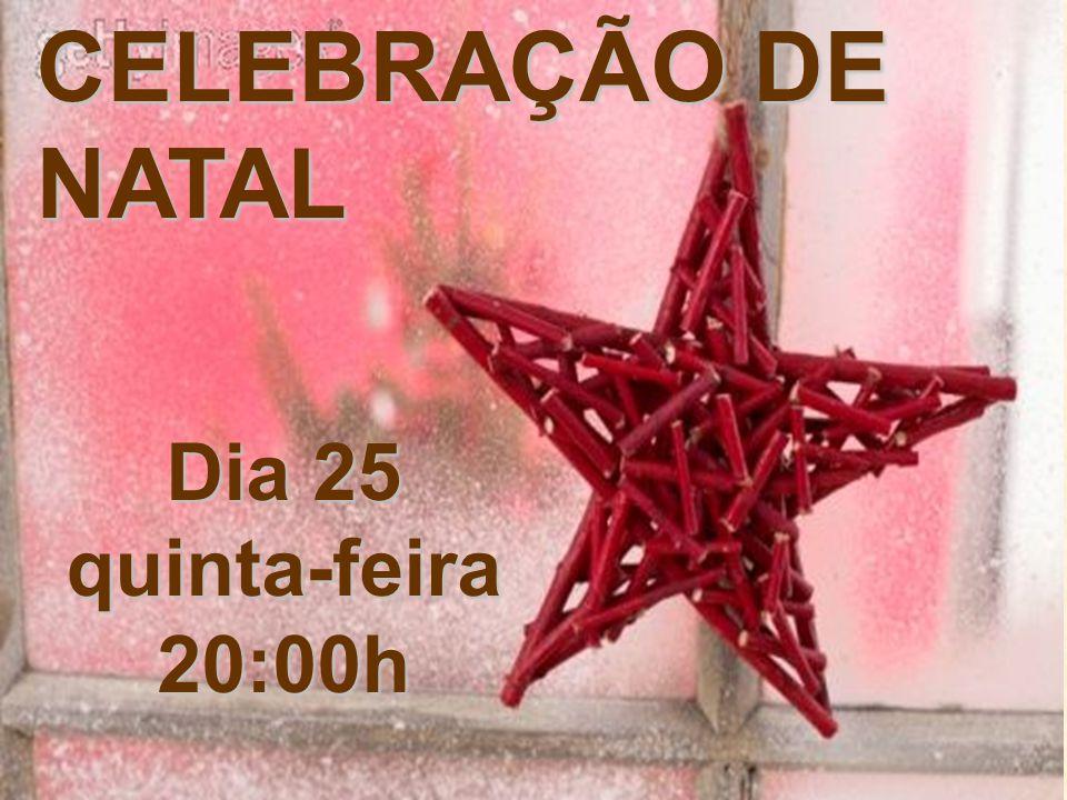 Dia 25 quinta-feira 20:00h CELEBRAÇÃO DE NATAL