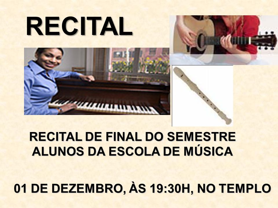 RECITAL DE FINAL DO SEMESTRE ALUNOS DA ESCOLA DE MÚSICA