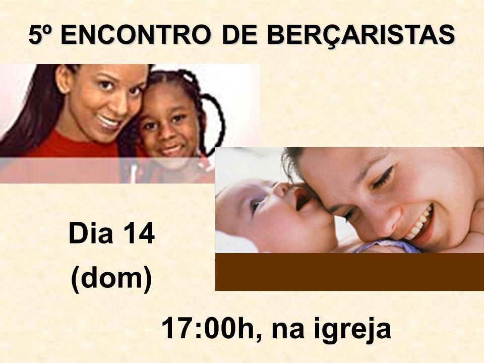 17:00h, na igreja 5º ENCONTRO DE BERÇARISTAS Dia 14 (dom)