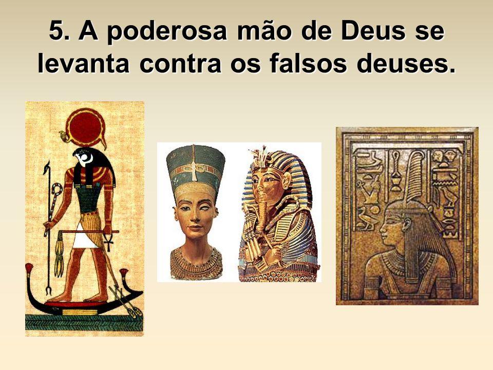 5. A poderosa mão de Deus se levanta contra os falsos deuses.