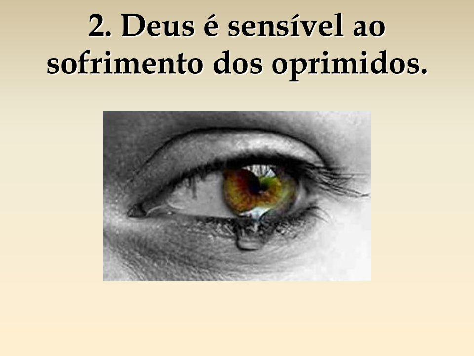 2. Deus é sensível ao sofrimento dos oprimidos.