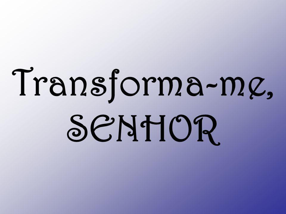 Transforma-me, SENHOR