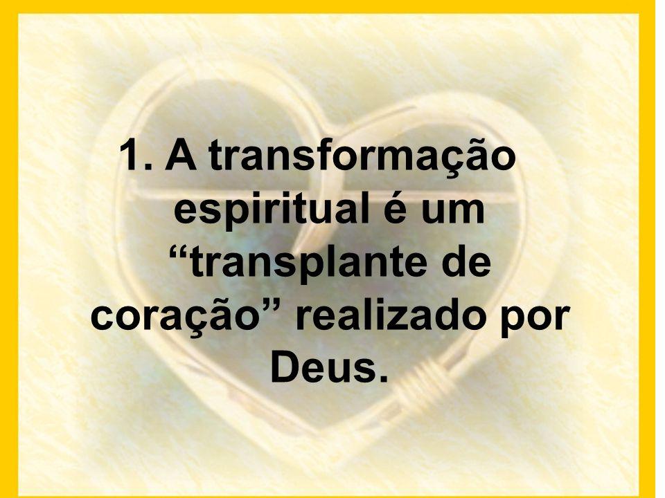 A transformação espiritual é um transplante de coração realizado por Deus.