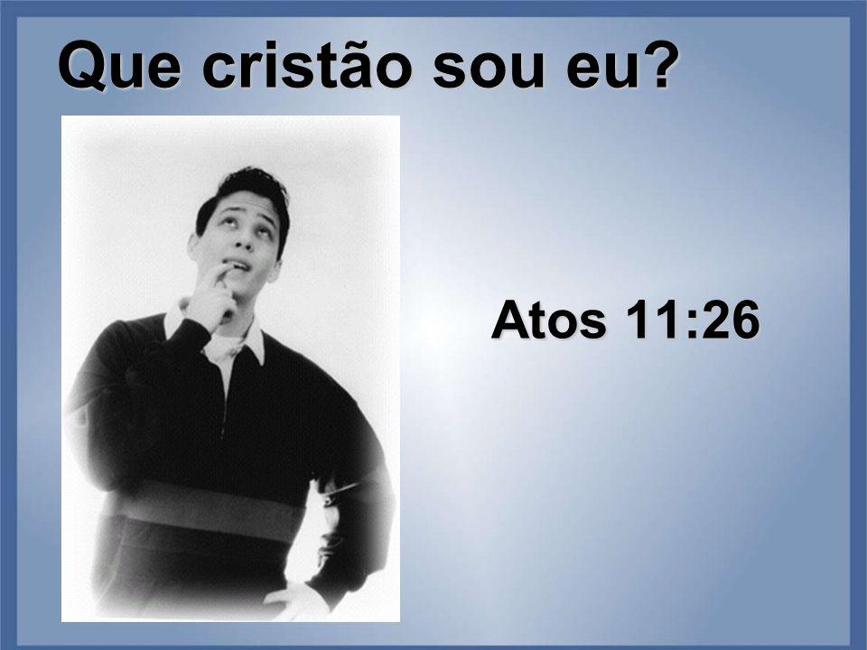 Que cristão sou eu Atos 11:26