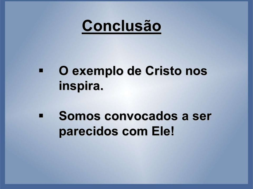 Conclusão O exemplo de Cristo nos inspira.