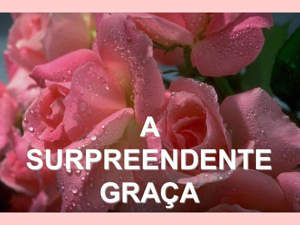A SURPREENDENTE GRAÇA