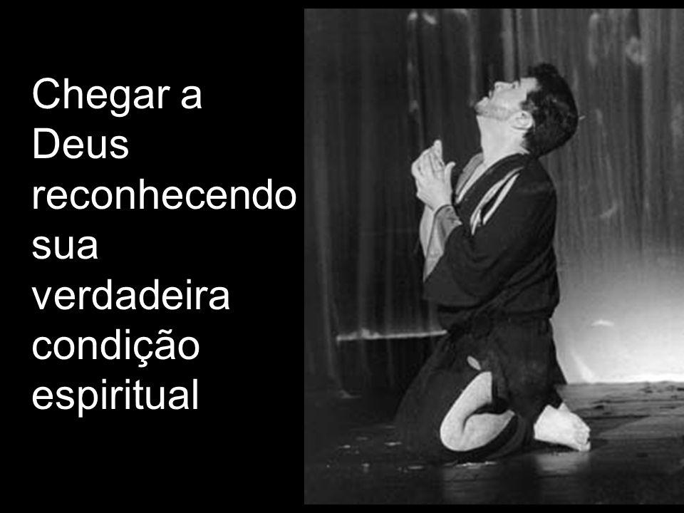 Chegar a Deus reconhecendo sua verdadeira condição espiritual