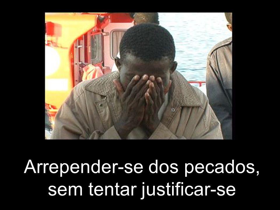 Arrepender-se dos pecados, sem tentar justificar-se