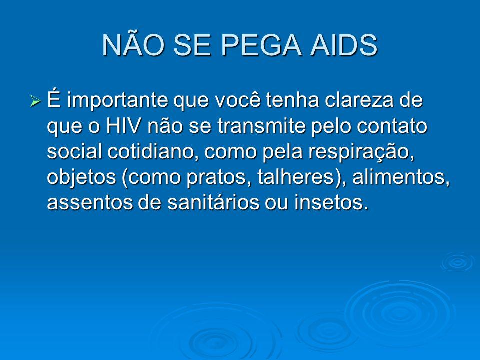 NÃO SE PEGA AIDS