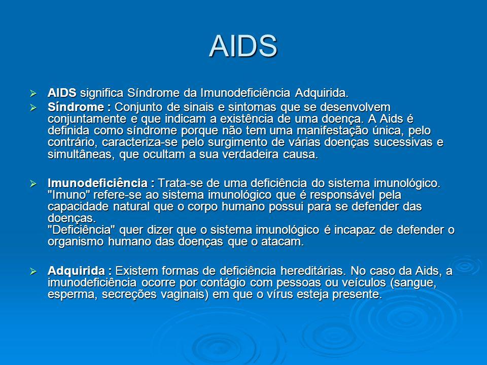AIDS AIDS significa Síndrome da Imunodeficiência Adquirida.