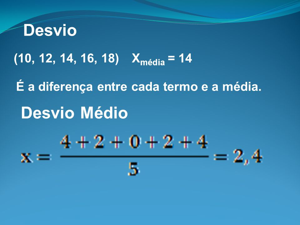 Desvio Desvio Médio (10, 12, 14, 16, 18) Xmédia = 14