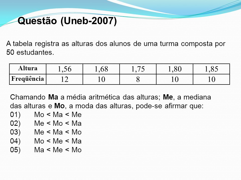 Questão (Uneb-2007) A tabela registra as alturas dos alunos de uma turma composta por 50 estudantes.