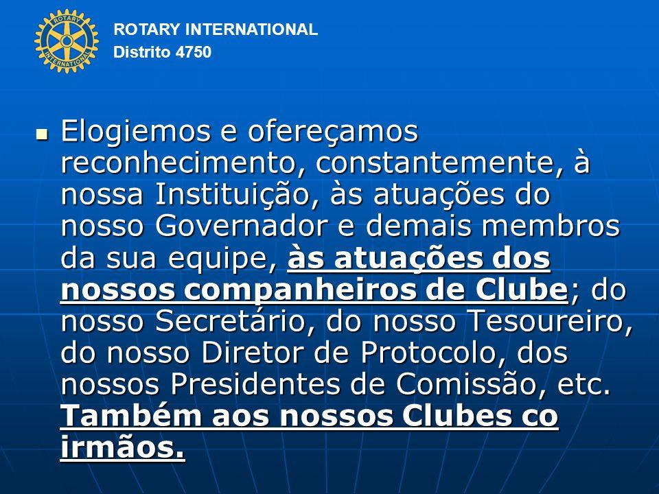 Elogiemos e ofereçamos reconhecimento, constantemente, à nossa Instituição, às atuações do nosso Governador e demais membros da sua equipe, às atuações dos nossos companheiros de Clube; do nosso Secretário, do nosso Tesoureiro, do nosso Diretor de Protocolo, dos nossos Presidentes de Comissão, etc.