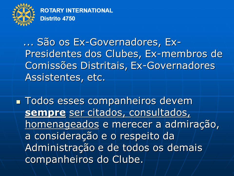 ... São os Ex-Governadores, Ex-Presidentes dos Clubes, Ex-membros de Comissões Distritais, Ex-Governadores Assistentes, etc.
