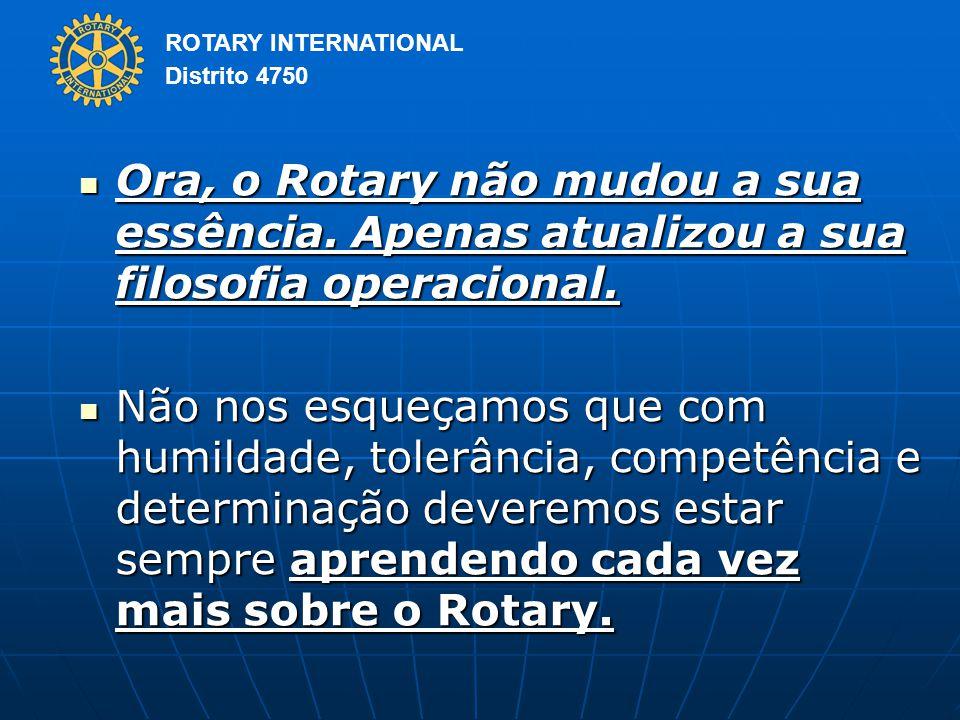 Ora, o Rotary não mudou a sua essência