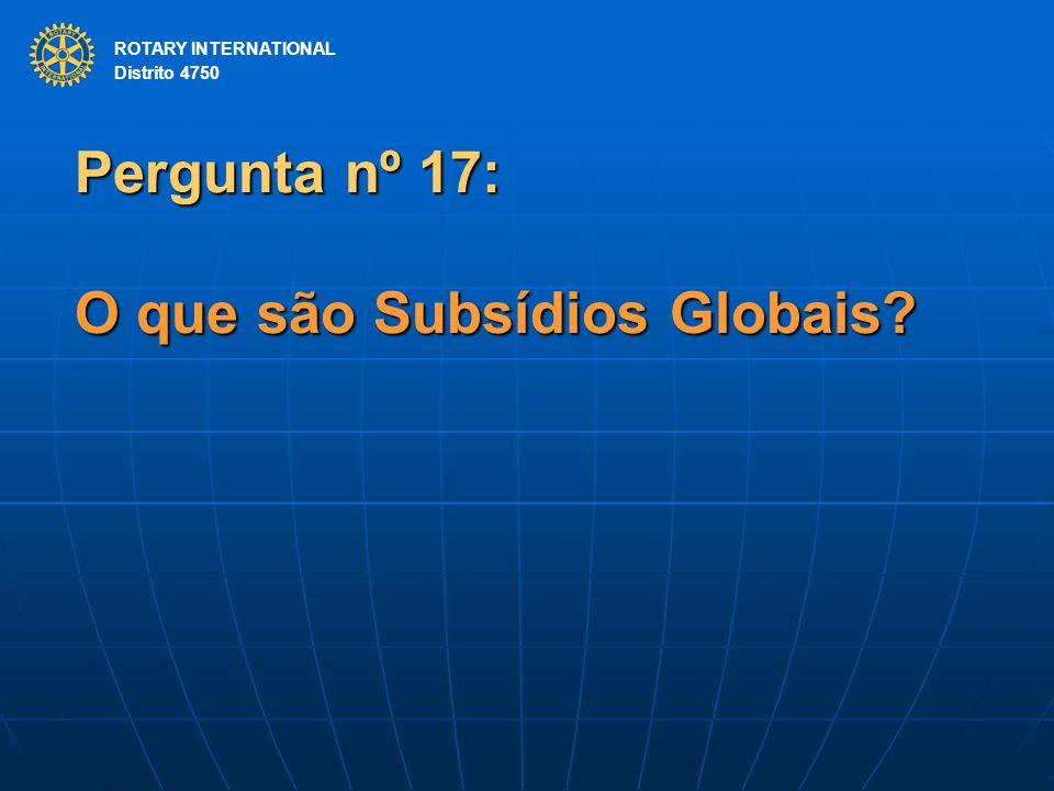Pergunta nº 17: O que são Subsídios Globais