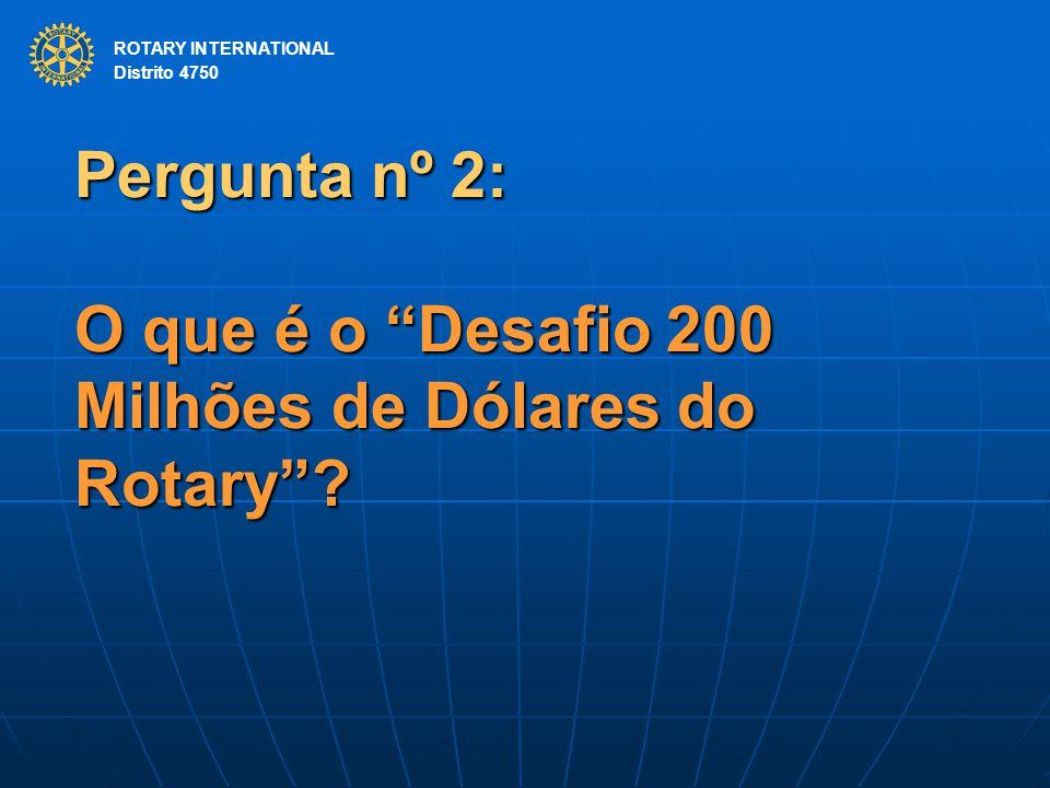 Pergunta nº 2: O que é o Desafio 200 Milhões de Dólares do Rotary