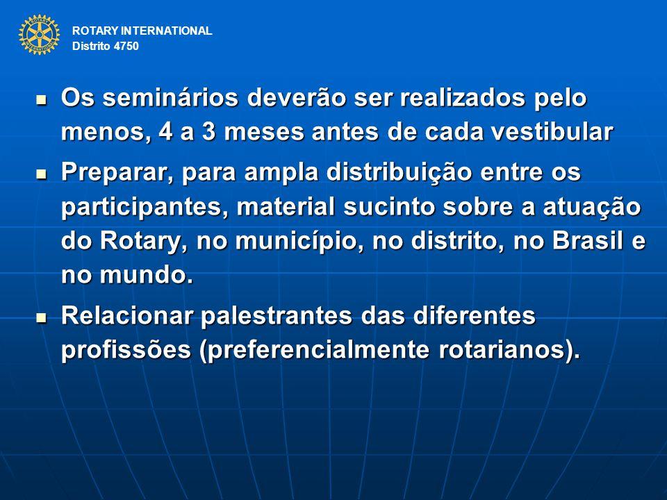 ROTARY INTERNATIONAL Distrito 4750. Os seminários deverão ser realizados pelo menos, 4 a 3 meses antes de cada vestibular.
