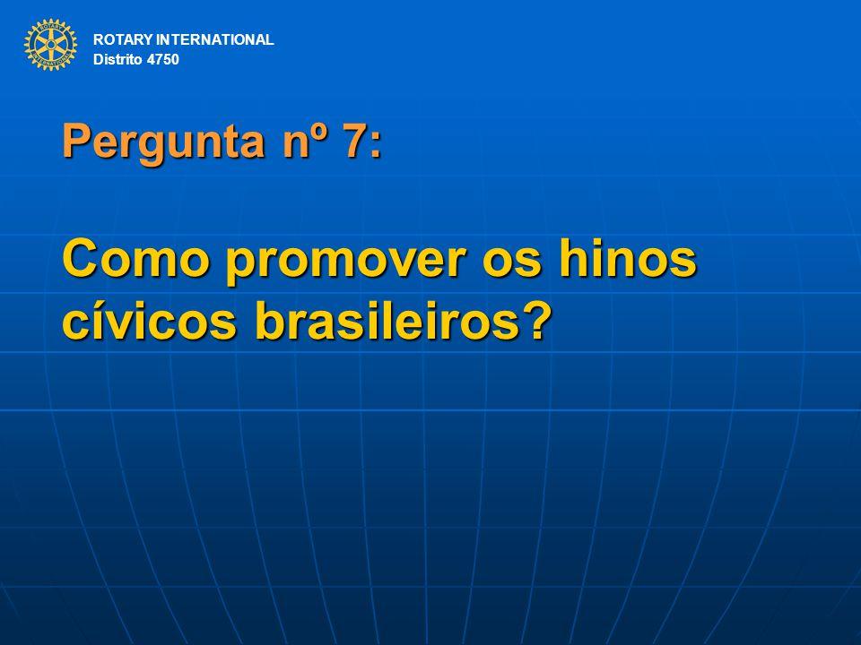 Pergunta nº 7: Como promover os hinos cívicos brasileiros