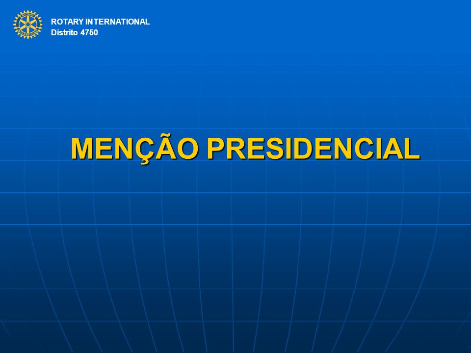 ROTARY INTERNATIONAL Distrito 4750 MENÇÃO PRESIDENCIAL