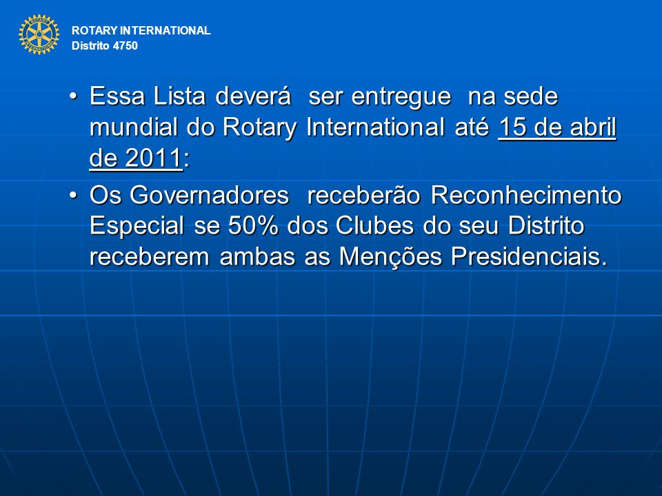 ROTARY INTERNATIONAL Distrito 4750. Essa Lista deverá ser entregue na sede mundial do Rotary International até 15 de abril de 2011: