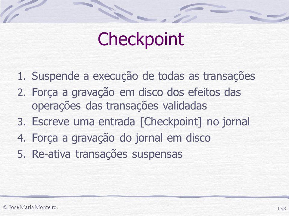 Checkpoint Suspende a execução de todas as transações