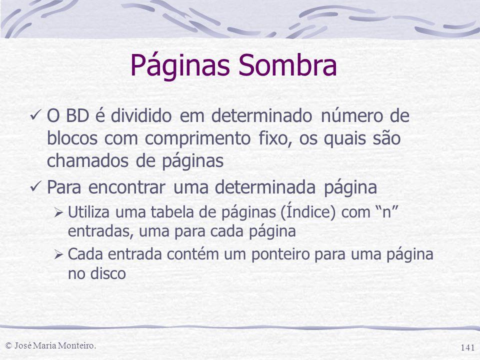 Páginas Sombra O BD é dividido em determinado número de blocos com comprimento fixo, os quais são chamados de páginas.