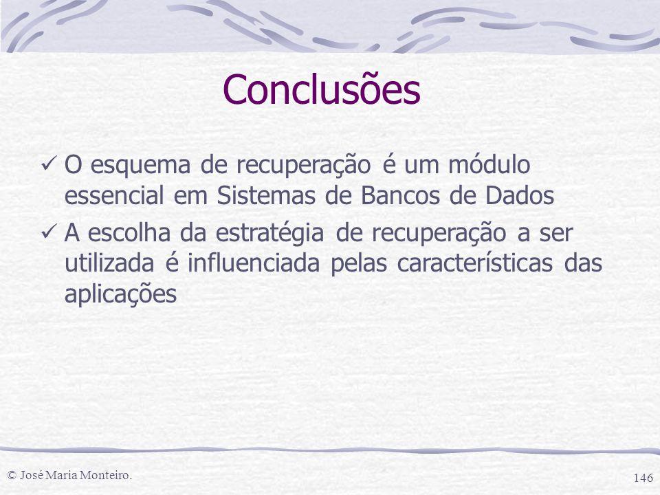 Conclusões O esquema de recuperação é um módulo essencial em Sistemas de Bancos de Dados.