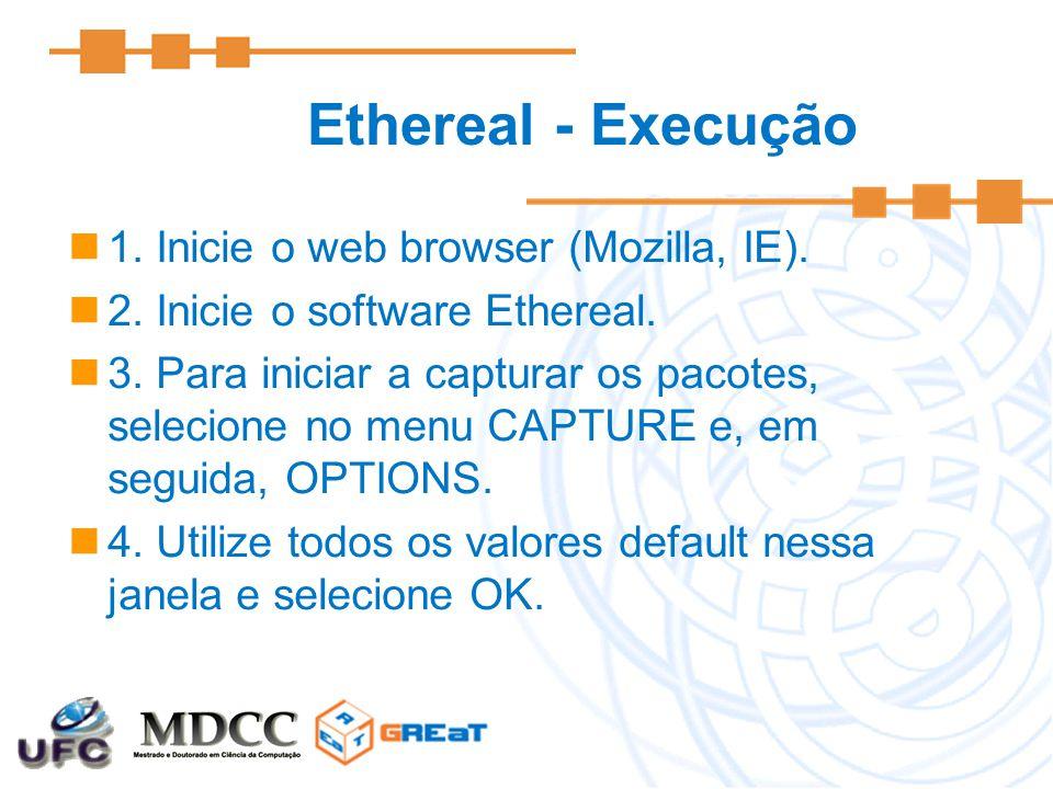 Ethereal - Execução 1. Inicie o web browser (Mozilla, IE).