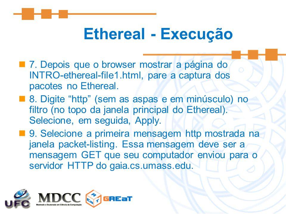 Ethereal - Execução 7. Depois que o browser mostrar a página do INTRO-ethereal-file1.html, pare a captura dos pacotes no Ethereal.