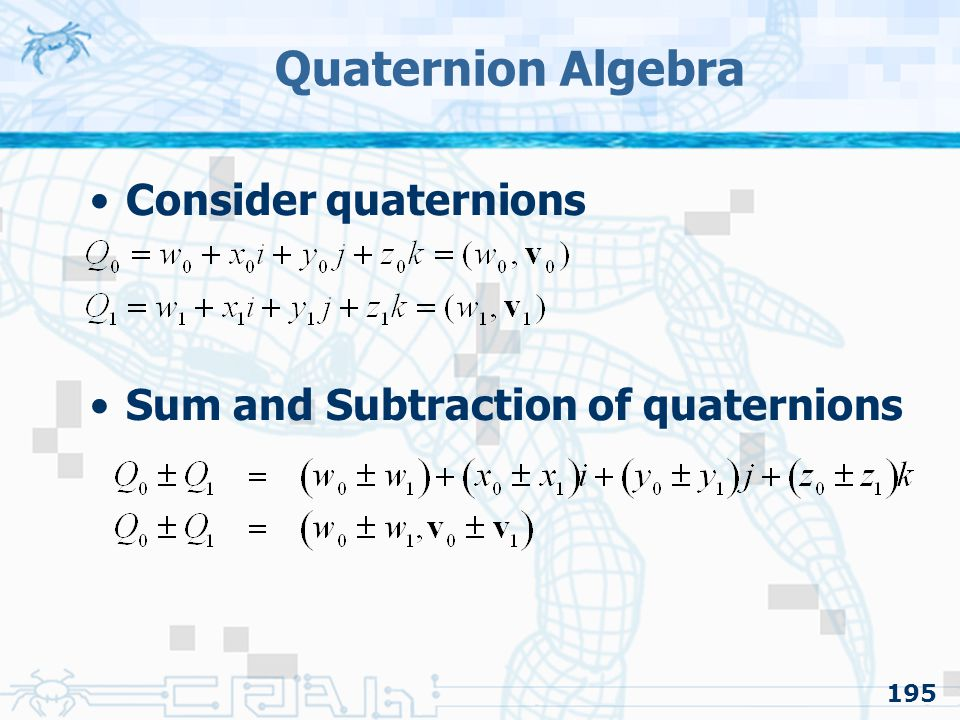 Quaternion Algebra Consider quaternions