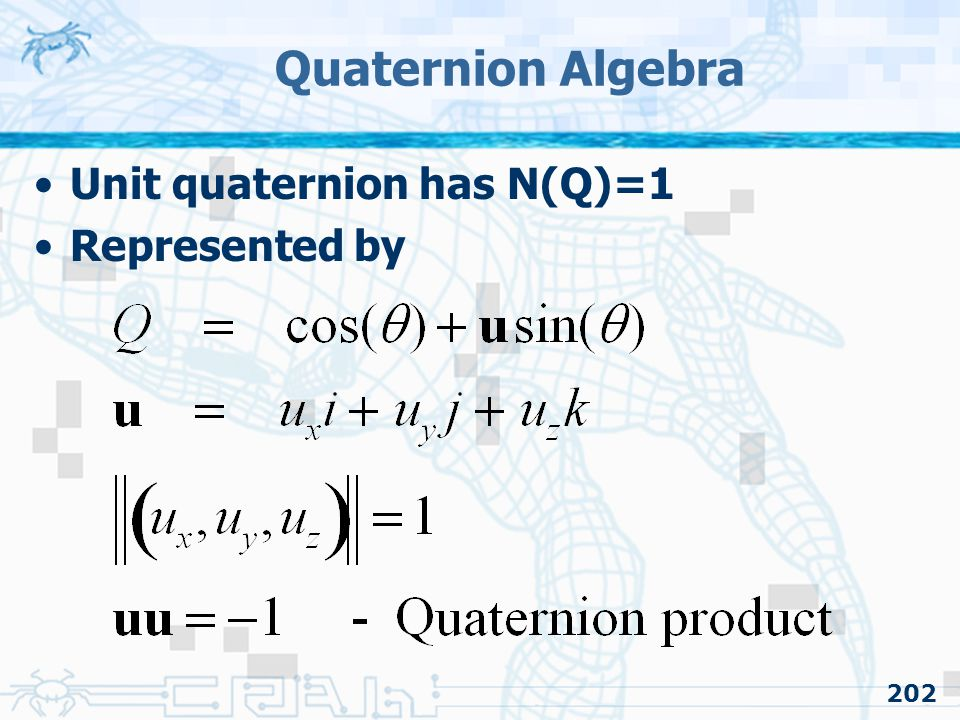 Quaternion Algebra Unit quaternion has N(Q)=1 Represented by