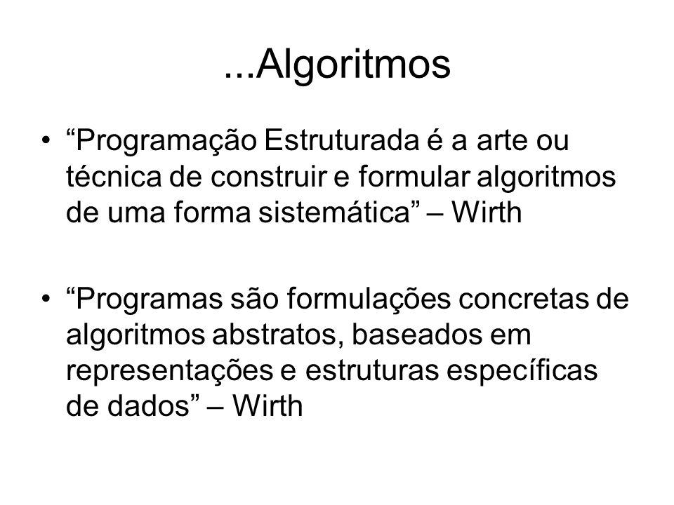 ...Algoritmos Programação Estruturada é a arte ou técnica de construir e formular algoritmos de uma forma sistemática – Wirth.