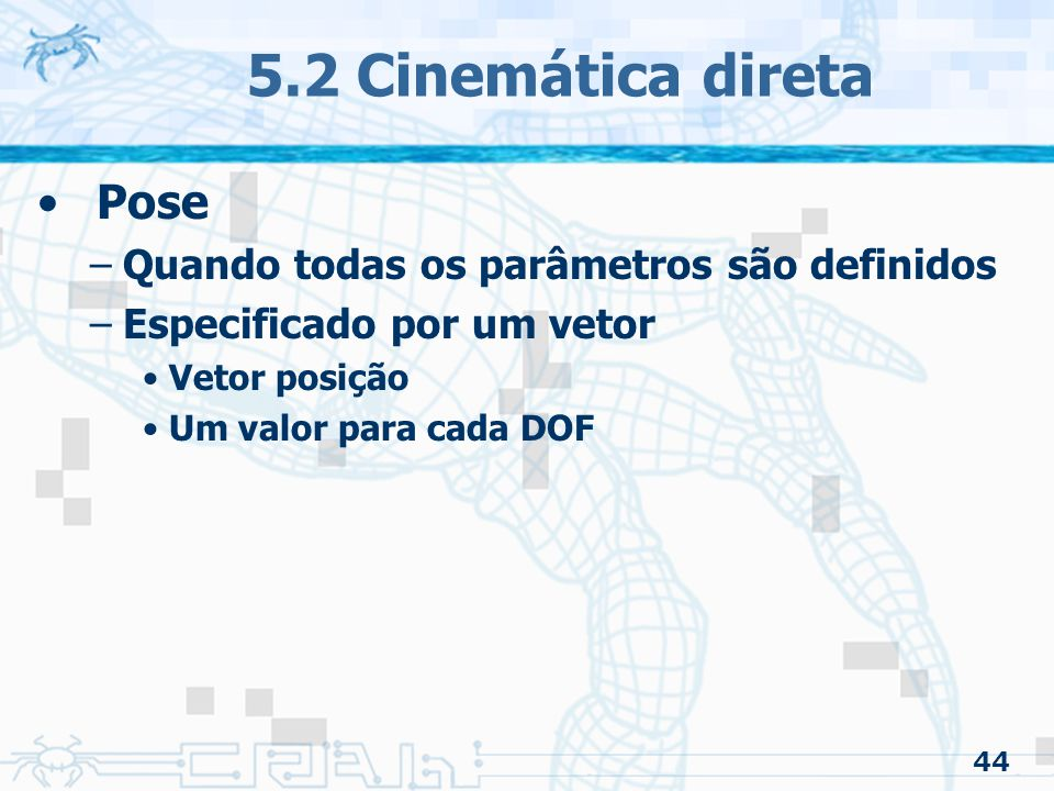 5.2 Cinemática direta Pose Quando todas os parâmetros são definidos