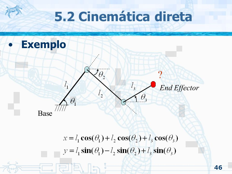 5.2 Cinemática direta Exemplo End Effector Base 46