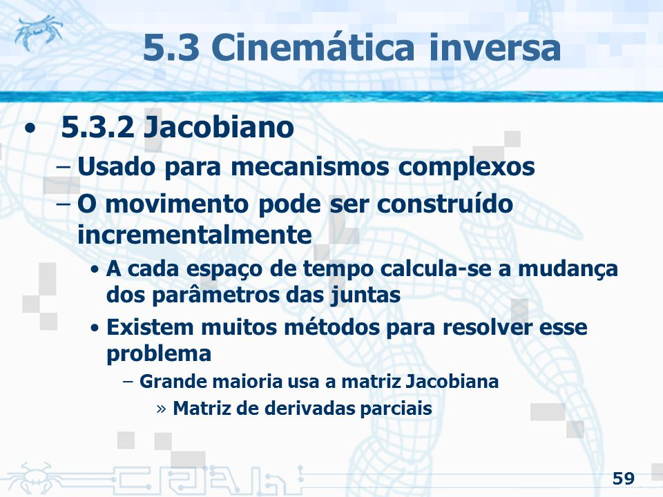 5.3 Cinemática inversa 5.3.2 Jacobiano Usado para mecanismos complexos
