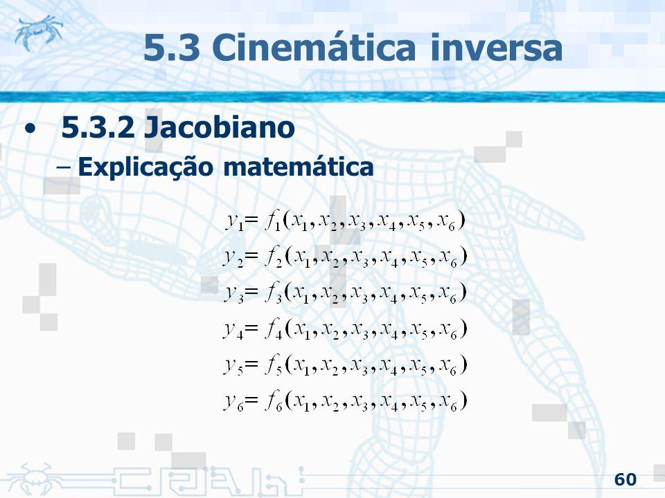 5.3 Cinemática inversa 5.3.2 Jacobiano Explicação matemática 60
