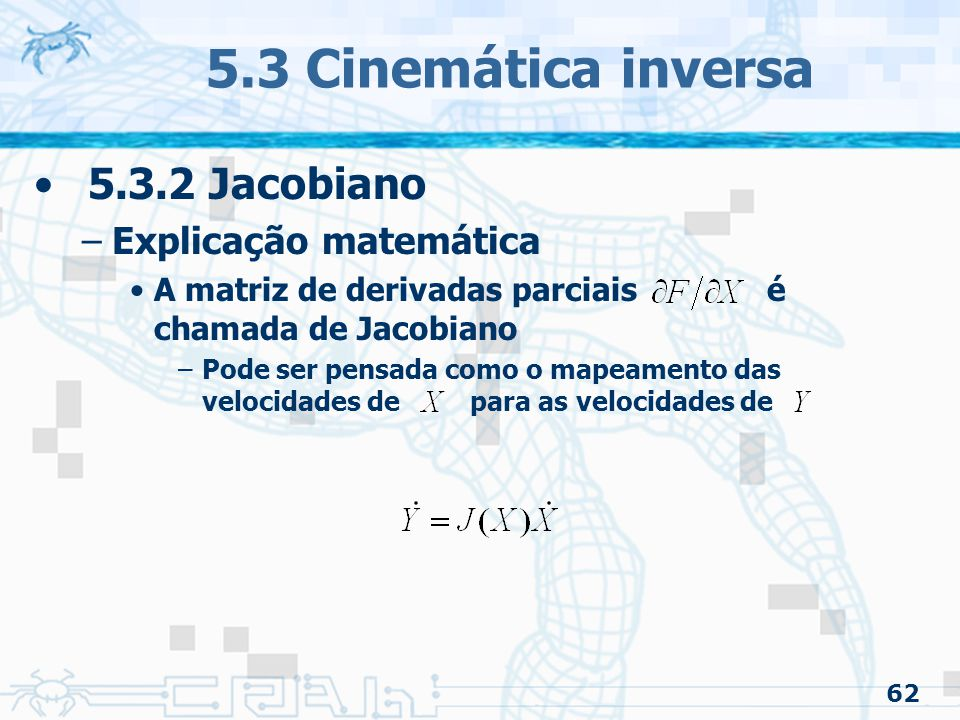 5.3 Cinemática inversa 5.3.2 Jacobiano Explicação matemática