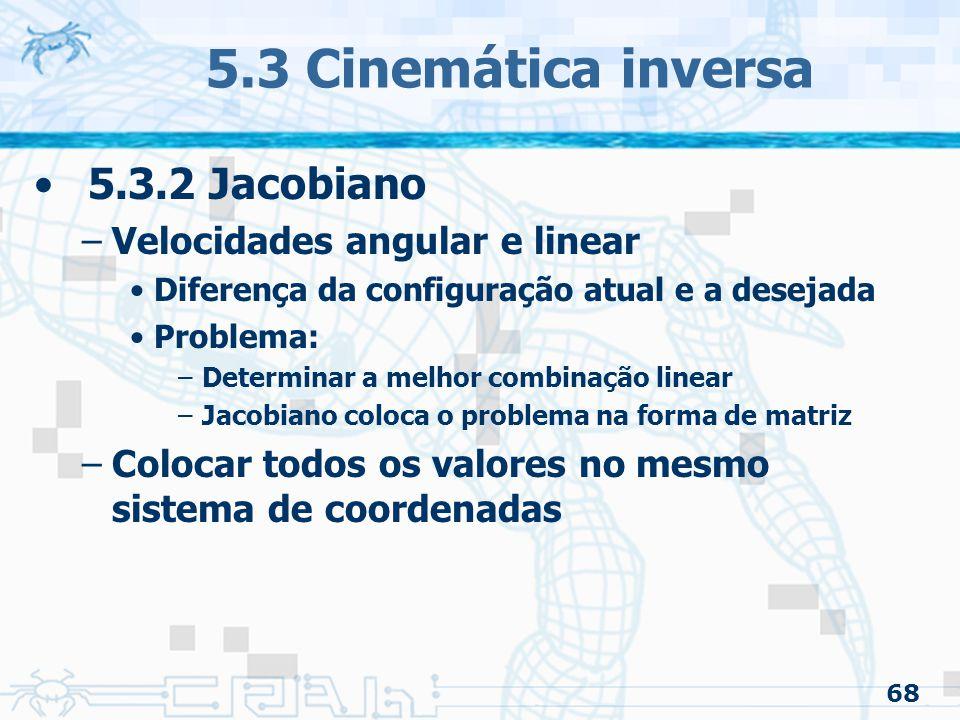 5.3 Cinemática inversa 5.3.2 Jacobiano Velocidades angular e linear