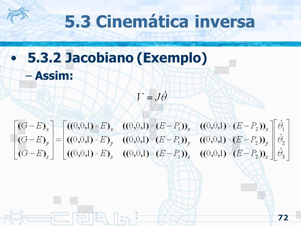 5.3 Cinemática inversa 5.3.2 Jacobiano (Exemplo) Assim: 72