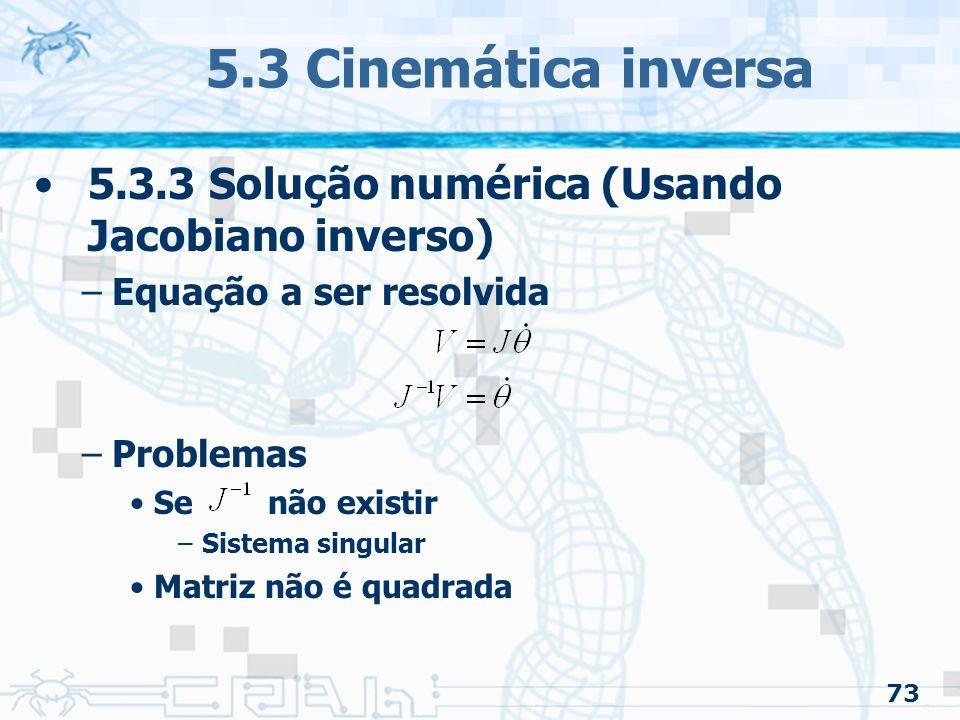 5.3 Cinemática inversa 5.3.3 Solução numérica (Usando Jacobiano inverso) Equação a ser resolvida. Problemas.