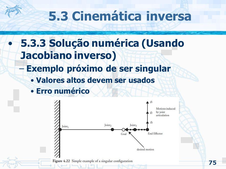 5.3 Cinemática inversa 5.3.3 Solução numérica (Usando Jacobiano inverso) Exemplo próximo de ser singular.