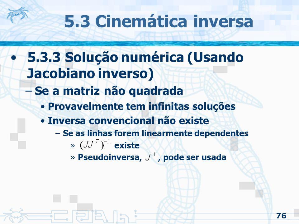5.3 Cinemática inversa 5.3.3 Solução numérica (Usando Jacobiano inverso) Se a matriz não quadrada.