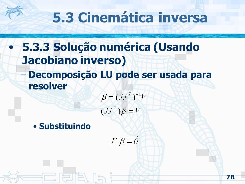 5.3 Cinemática inversa 5.3.3 Solução numérica (Usando Jacobiano inverso) Decomposição LU pode ser usada para resolver.